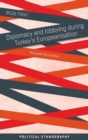 Diplomacy and Lobbying During Turkey's Europeanisation : The Private Life of Politics - Book