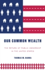 Our Common Wealth : The Return of Public Ownership in the United States - Book