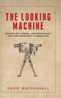 The Looking Machine : Essays on Cinema, Anthropology and Documentary Filmmaking - Book