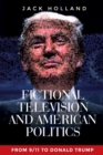 Fictional Television and American Politics : From 9/11 to Donald Trump - Book