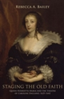 Staging the Old Faith : Queen Henrietta Maria and the Theatre of Caroline England, 1625-1642 - Book