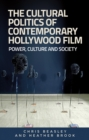 The cultural politics of contemporary Hollywood film : Power, culture, and society - eBook