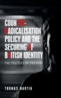 Counter-Radicalisation Policy and the Securing of British Identity : The Politics of Prevent - Book