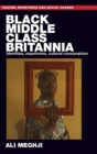 Black Middle-Class Britannia : Identities, Repertoires, Cultural Consumption - Book