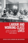 Labour and Working-Class Lives : Essays to Celebrate the Life and Work of Chris Wrigley - Book