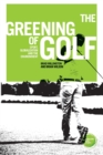 The Greening of Golf : Sport, Globalization and the Environment - Book