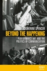 Beyond the Happening : Performance art and the politics of communication - eBook