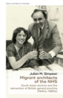 Migrant Architects of the NHS : South Asian Doctors and the Reinvention of British General Practice (1940s-1980s) - Book