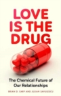 Love is the Drug : The Chemical Future of Our Relationships - Book