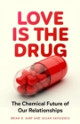 Love is the Drug : The Chemical Future of Our Relationships - eBook