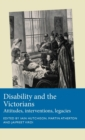 Disability and the Victorians : Attitudes, Interventions, Legacies - Book