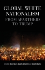 Global White Nationalism : From Apartheid to Trump - Book