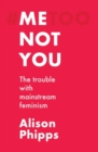 Me, not you : The trouble with mainstream feminism - eBook