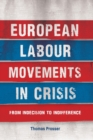 European Labour Movements in Crisis : From Indecision to Indifference - Book