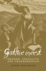 Gothic Incest : Gender, Sexuality and Transgression - Book