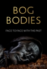 Bog Bodies : Face to Face with the Past - Book