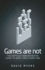 Games are not : The difficult and definitive guide to what video games are - eBook