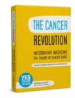 The Cancer Revolution - Integrative Medicine - the Future of Cancer Care : Your Guide to Integrating Complementary and Conventional Medicine - Book
