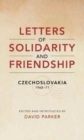 Letters of Solidarity and Friendship : Czechoslavakia 1968-1971 - Book