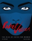 Rebel Voices : The Rise of Votes for Women - Book