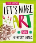Let's Make Art: With Everyday Things - Book