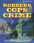 Robbers, Cops, Crime : An Illustrated History of Policing - Book