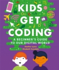 Kids Get Coding: A Beginner's Guide to Our Digital World - Book