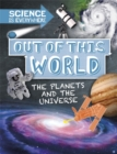Science is Everywhere: Out of This World : The Planets and Universe - Book