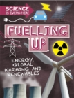 Science is Everywhere: Fuelling Up : Energy, global warming and renewables - Book