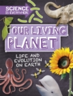 Science is Everywhere: Our Living Planet : Life and evolution on Earth - Book