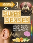 Science is Everywhere: Super Senses : Sight, taste, smell, touch and hearing - Book