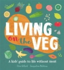 Living on the Veg : A kids' guide to life without meat - Book