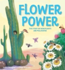Plant Life: Flower Power : The Story of How Plants Are Pollinated - Book