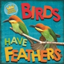 In the Animal Kingdom: Birds Have Feathers - Book