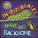 In the Animal Kingdom: Invertebrates Have No Backbone - Book