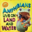In the Animal Kingdom: Amphibians Live on Land and in Water - Book