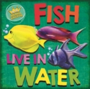 In the Animal Kingdom: Fish Live in Water - Book