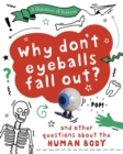 A Why Don't Your Eyeballs Fall Out? And Other Questions about the Human Body - Book