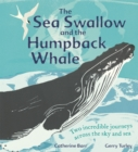The Sea Swallow and the Humpback Whale : Two Incredible Journeys Across the Sky and Sea - Book