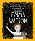 Emma Watson : The Fantastically Feminist (and Totally True) Story of the Astounding Actor and Activist - eBook