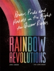 Rainbow Revolutions : Power, Pride and Protest in the Fight for Queer Rights - Book
