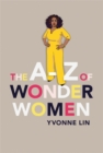 The A-Z of Wonder Women : 26 Inspiring, Empowering, Incredible women - Book