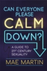 Can Everyone Please Calm Down? : A Guide to 21st Century Sexuality - Book