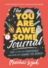 The You Are Awesome Journal : Dare to find your confidence (and maybe even change the world) - Book