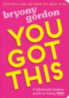 You Got This : A fabulously fearless guide to being YOU - eBook