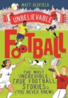Unbelievable Football : The Most Incredible True Football Stories You Never Knew - eBook