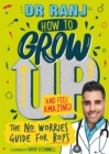 How to Grow Up and Feel Amazing! : The No-Worries Guide for Boys