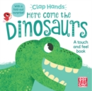 Clap Hands: Here Come the Dinosaurs : A touch-and-feel board book with a fold-out surprise - Book