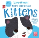 Clap Hands: Here Come the Kittens : A touch-and-feel board book with a fold-out surprise - Book