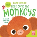 Clap Hands: Here Come the Monkeys : A touch-and-feel board book with a fold-out surprise - Book